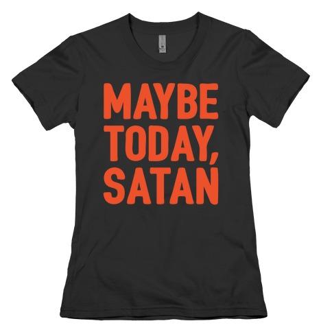 Maybe Today Satan Parody White Print Womens T-Shirt