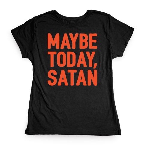 Maybe Today Satan Parody White Print Womens T-Shirt