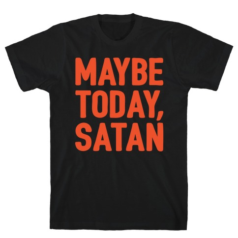 Maybe Today Satan Parody White Print T-Shirt