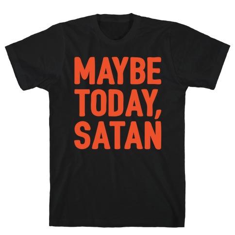 Maybe Today Satan Parody White Print Mens/Unisex T-Shirt