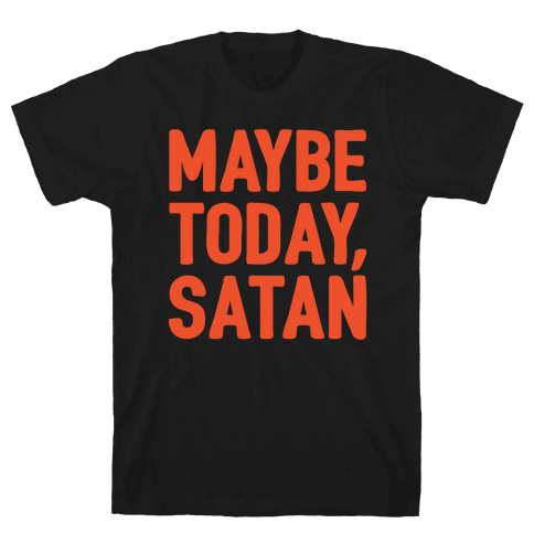 Maybe Today Satan Parody White Print Mens/Unisex T-Shirt