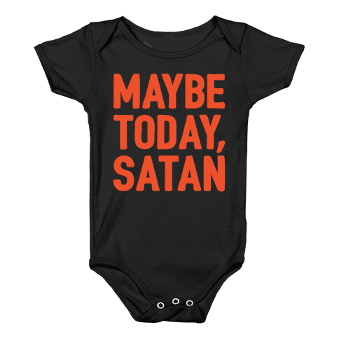 Maybe Today Satan Parody White Print Baby Onesy