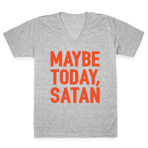 Maybe Today Satan Parody White Print V-Neck Tee Shirt