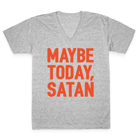 Maybe Today Satan Parody White Print V-Neck Tee Shirt