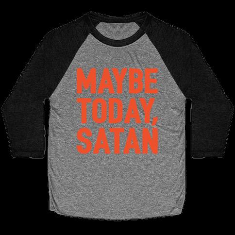 Maybe Today Satan Parody White Print Baseball Tee