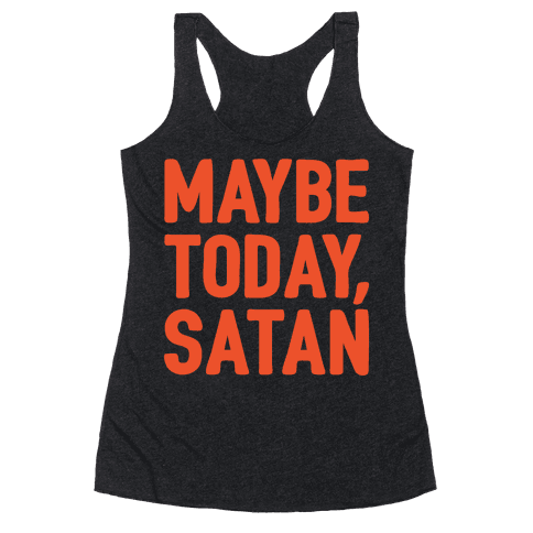 Maybe Today Satan Parody White Print Racerback Tank Top
