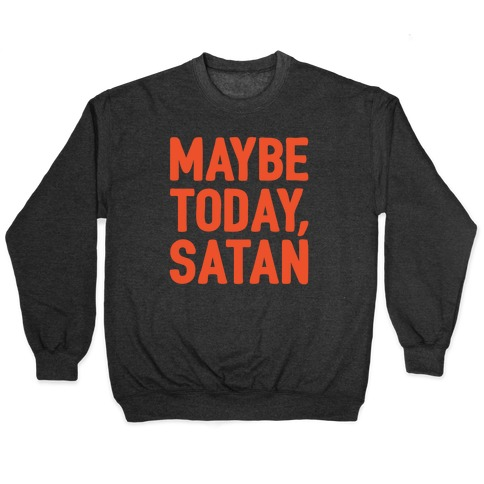 Maybe Today Satan Parody White Print Pullover