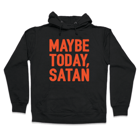 Maybe Today Satan Parody White Print Hooded Sweatshirt