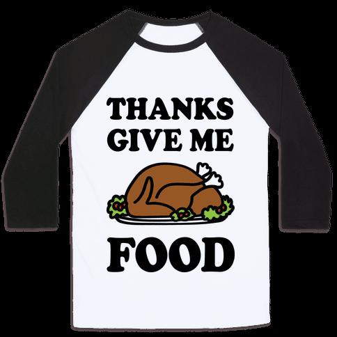Thanks Give Me Food Thanksgiving Baseball Tee