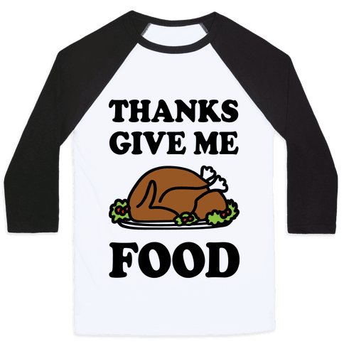 Thanks Give Me Food Thanksgiving Baseball Tee