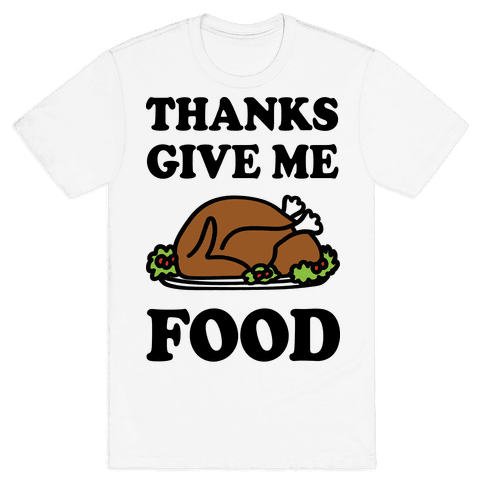 Thanks Give Me Food Thanksgiving Mens T-Shirt