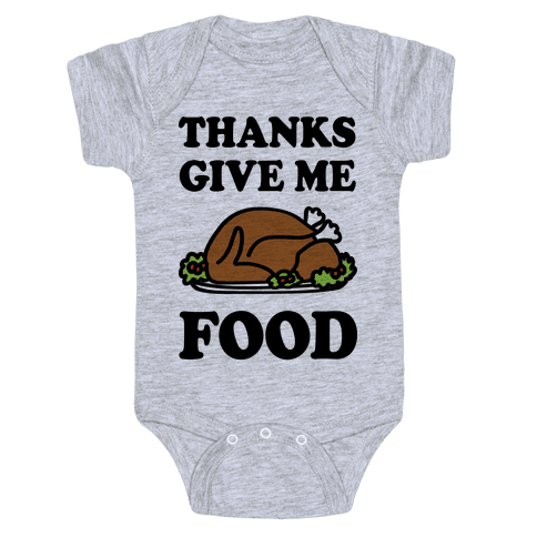Thanks Give Me Food Thanksgiving Baby Onesy