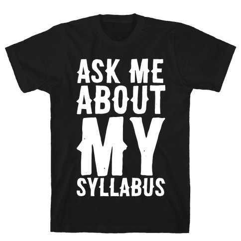 Ask Me About My Syllabus Mens/Unisex T-Shirt