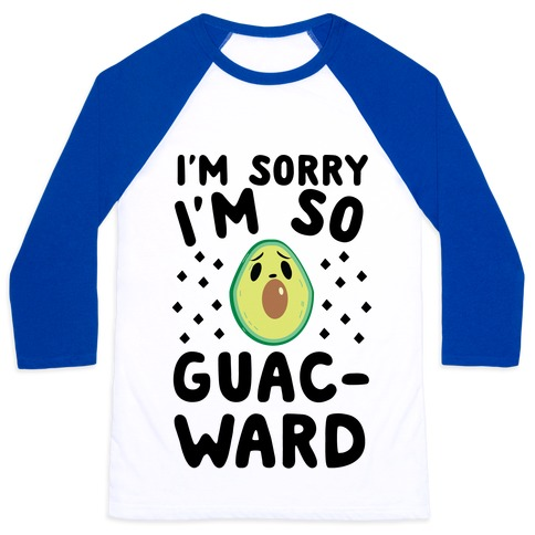 I'm Sorry I'm So Guac-ward Baseball Tee