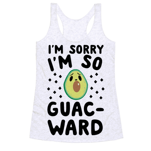 I'm Sorry I'm So Guac-ward Racerback Tank Top
