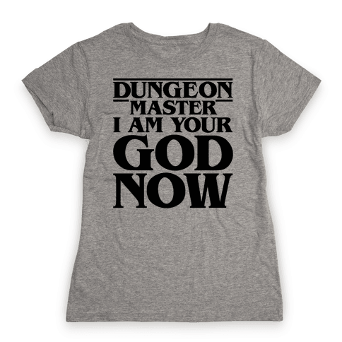 Dungeon Master I Am Your God Now Womens T-Shirt