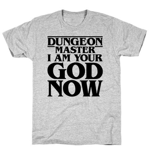 Dungeon Master I Am Your God Now T-Shirt