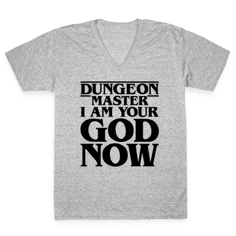 Dungeon Master I Am Your God Now V-Neck Tee Shirt