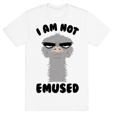 I Am Not Emused... T-Shirt