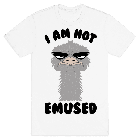 I Am Not Emused... Mens T-Shirt