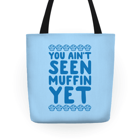 You Ain't Seen Muffin Yet Tote