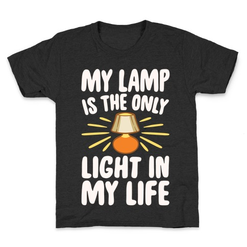 My Lamp is The Only Light In My Life White Print Kids T-Shirt
