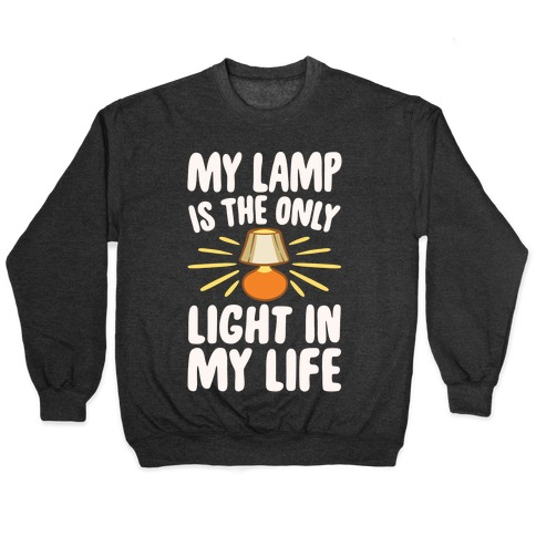 My Lamp is The Only Light In My Life White Print Pullover