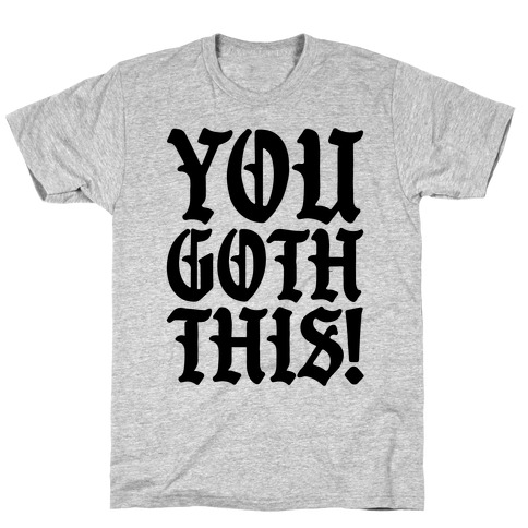 You Goth This Mens/Unisex T-Shirt