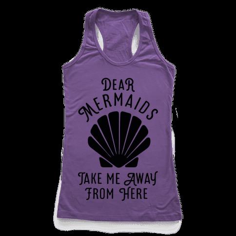 Dear Mermaids Take Me Away From Here Racerback Tank Top