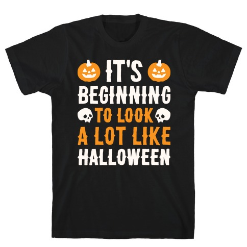 It's Beginning To Look A Lot Like Halloween T-Shirt