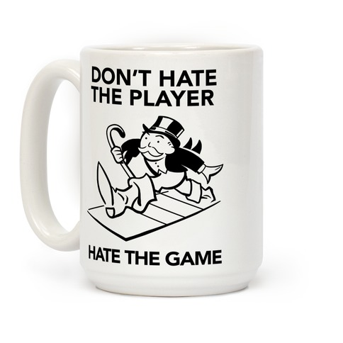 Don't Hate the Player, Hate the Game Coffee Mug