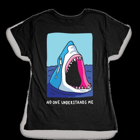 No One Understands Me Shark Womens T-Shirt