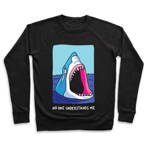 No One Understands Me Shark Pullover