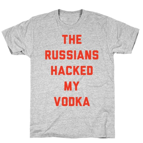 The Russians Hacked My Vodka T-Shirt