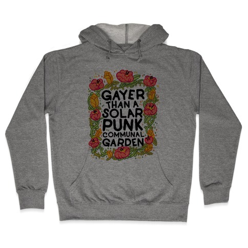 Gayer Than a Solar Punk Communal Garden Hooded Sweatshirt