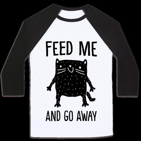Feed Me And Go Away Cat Baseball Tee