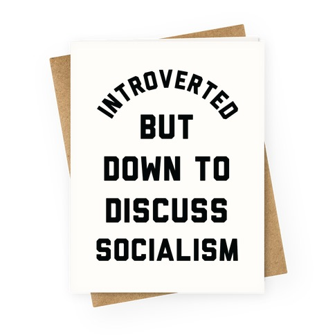 Introverted But Down To Discuss Socialism Greeting Card