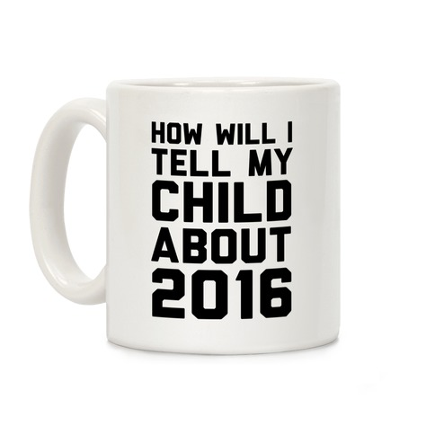 How Will I Tell My Child About 2016 Coffee Mug