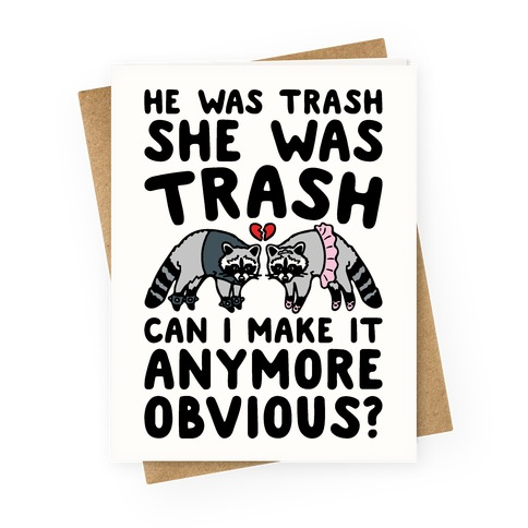 He Was Trash She Was Trash Can I Make It Anymore Obvious Parody Greeting Card