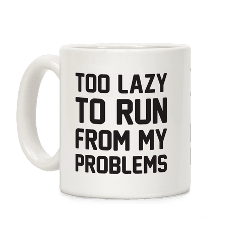 Too Lazy To Run From My Problems Coffee Mug