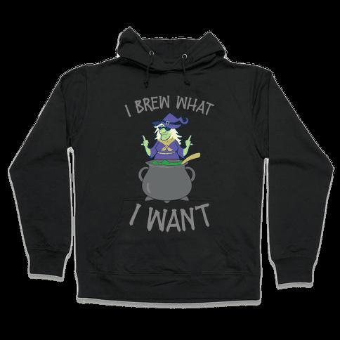 I Brew What I want Hooded Sweatshirt