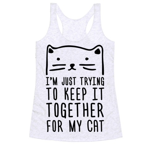 I'm Just Trying To Keep It Together For My Cat Racerback Tank Top