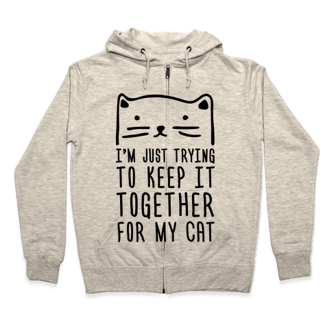 I'm Just Trying To Keep It Together For My Cat Zip Hoodie