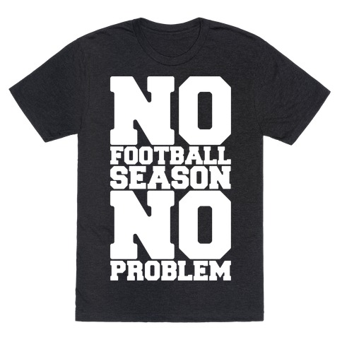 No Football Season No Problem T-Shirt