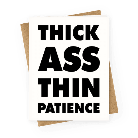 Thick Ass Thin Patience Greeting Card