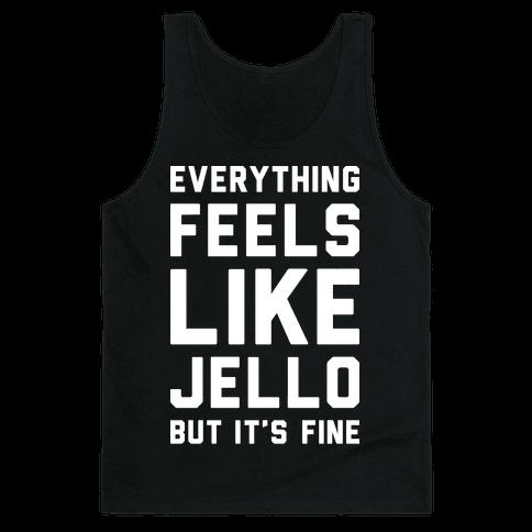 Everything Feels Like Jello (White) Tank Top