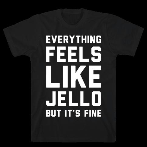 Everything Feels Like Jello (White) Mens/Unisex T-Shirt