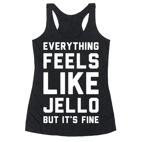 Everything Feels Like Jello (White) Racerback Tank Top