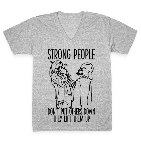 Strong People Don't Put Others Down V-Neck Tee Shirt