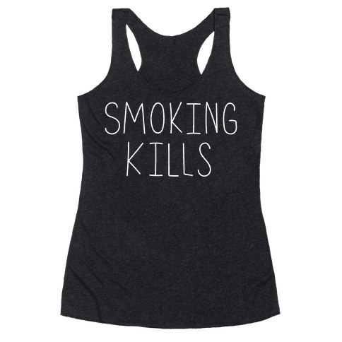 Smoking Kills  Racerback Tank Top